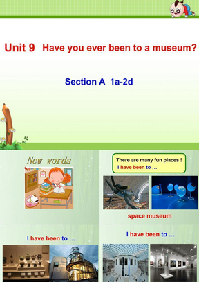 《Unit 9 Have you ever been to a museum?》单元课件(公开课).ppt