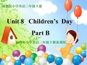 三年级下册英语课件-Unit 8  Children's Day B∣闽教版 (共20张PPT).ppt
